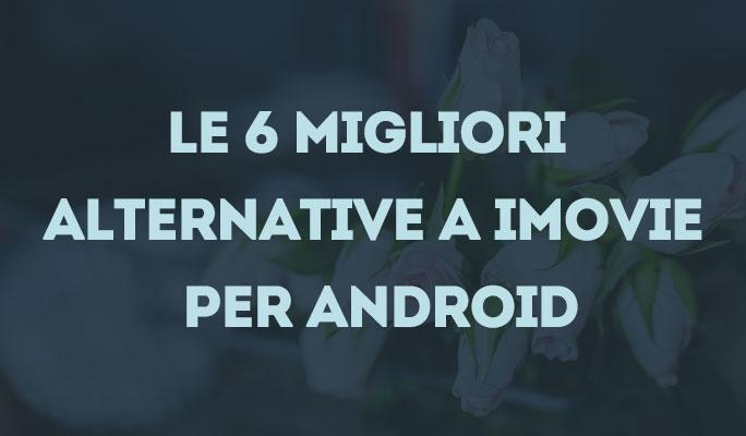 Le 6 migliori alternative a iMovie per android