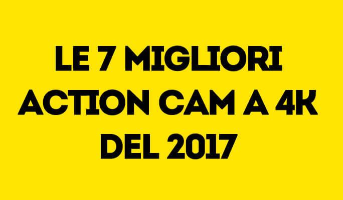 Le 7 migliori Action Cam a 4K del 2017