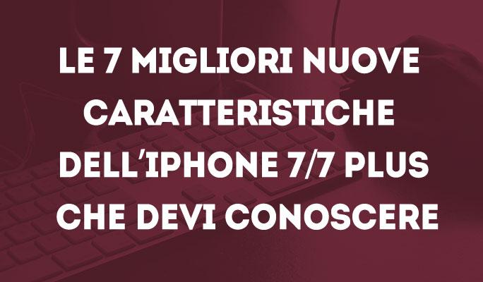 Le 7 migliori nuove caratteristiche dell'iPhone 7/7 Plus che devi conoscere