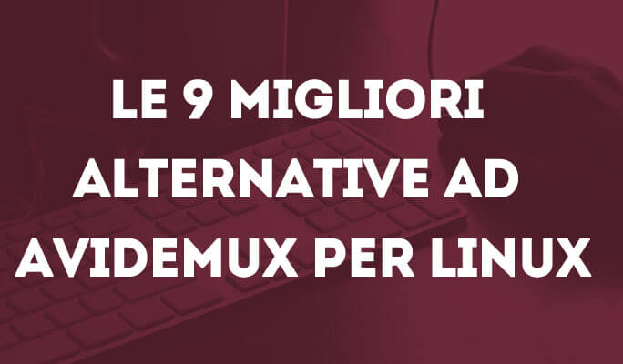 Le 9 migliori alternative ad Avidemux per Linux