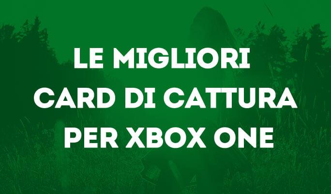 Le Migliori Schede di Acquisizione di Giochi per Xbox One