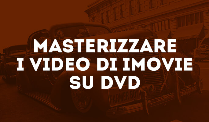 Masterizzare i video di iMovie su DVD