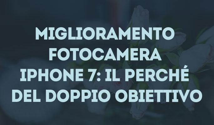 Miglioramento fotocamera iPhone 7: il perché del doppio obiettivo
