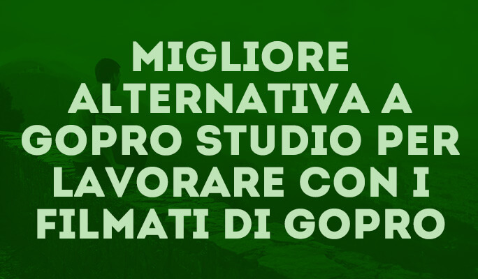 Migliore alternativa a GoPro Studio per lavorare con i filmati di Gopro
