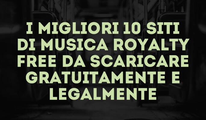 I migliori 10 Siti di musica Royalty Free da scaricare gratuitamente e legalment