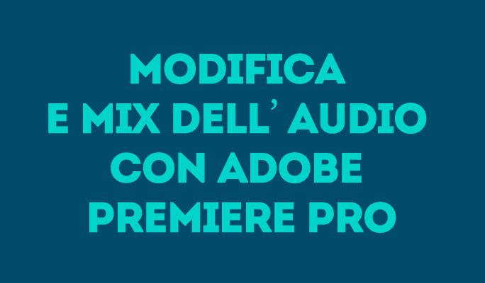 Modifica e mix dell'audio con Adobe Premiere Pro