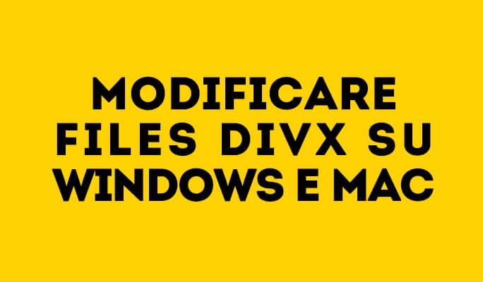 Divx Editor: Come Editare Files Divx su Windows e Mac
