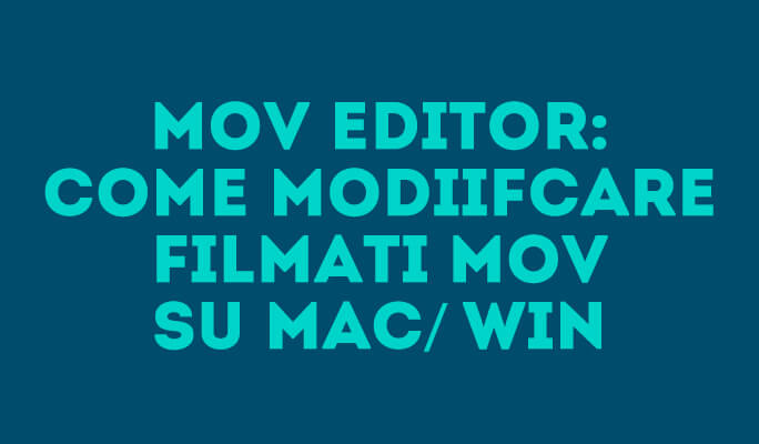 Come Modificare MOV Video su Mac/Win (incluso Windows 8)
