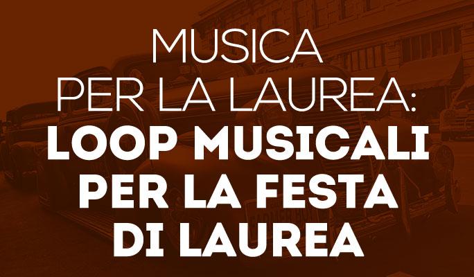 Musica per la laurea: loop musicali per la festa di laurea