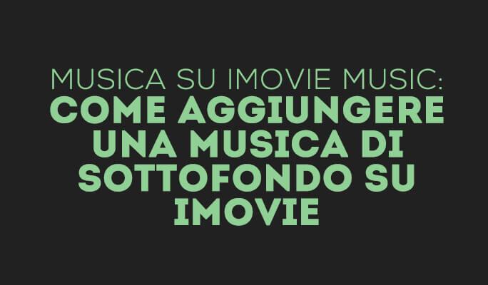 Musica su iMovie Music: Come aggiungere una musica di sottofondo su iMovie
