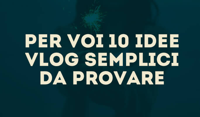 Per voi 10 idee vlog semplici da provare
