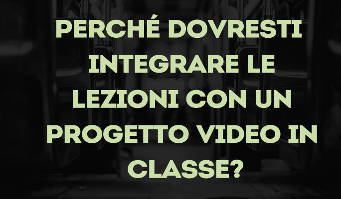 Perché dovresti integrare le lezioni con un progetto video in classe?