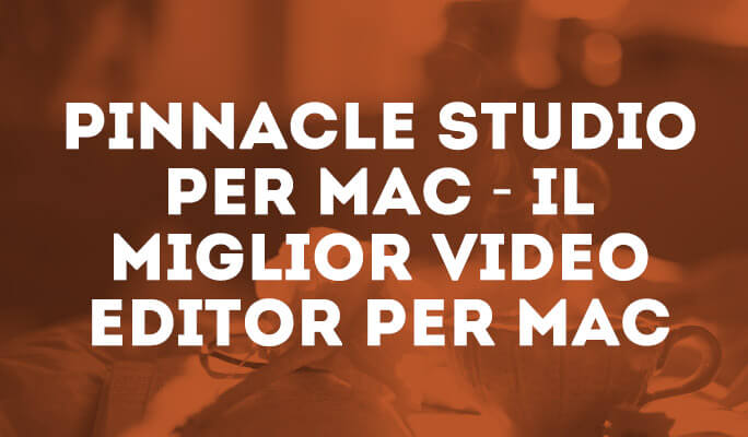 Pinnacle Studio per Mac - Il miglior Video Editor per Mac