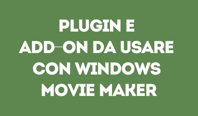 Plugin e Add-on da usare con Windows Movie Maker