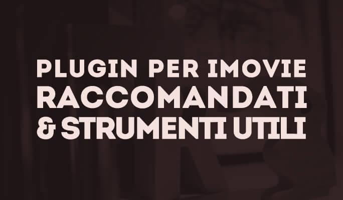 Plugin per iMovie Raccomandati & Strumenti utili