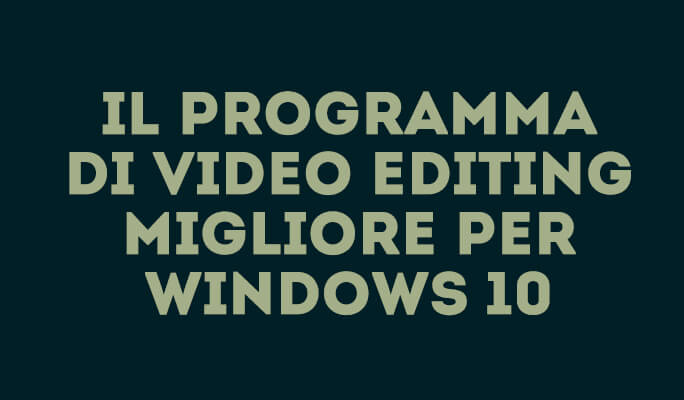 Il programma di Video Editing migliore per Windows 10