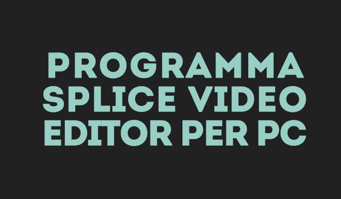 Splice Video Editor per PC: Modificare Video su PC