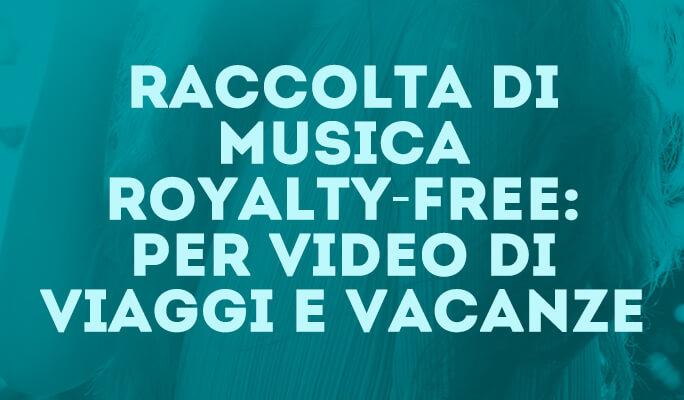 Raccolta di musica Royalty-Free: per video di viaggi e vacanze
