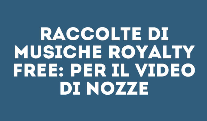 Raccolte di musiche Royalty Free: per il video di nozze