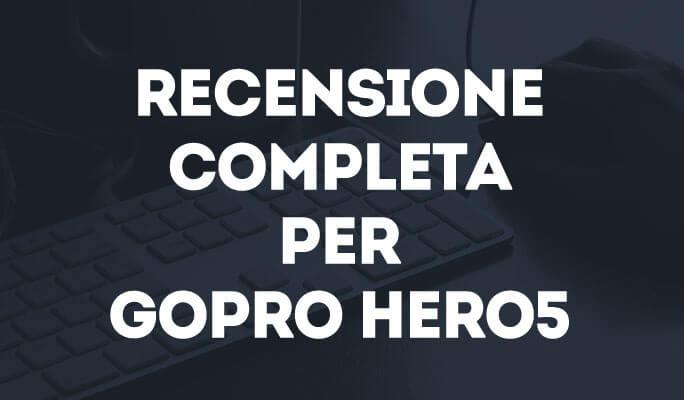 Recensione completa per GoPro Hero5