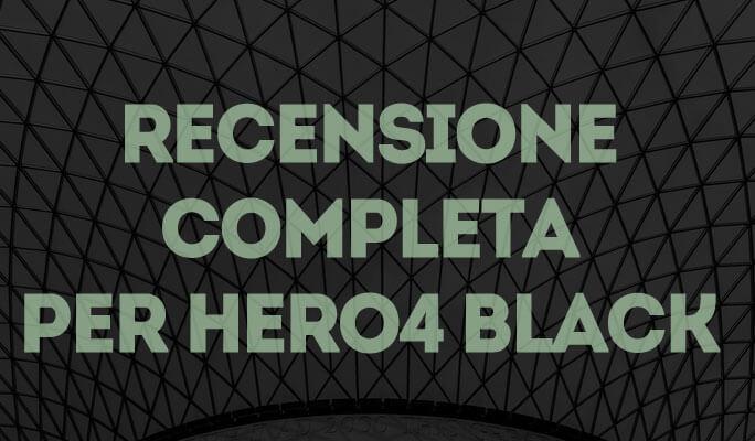 Recensione completa per Hero4 Black