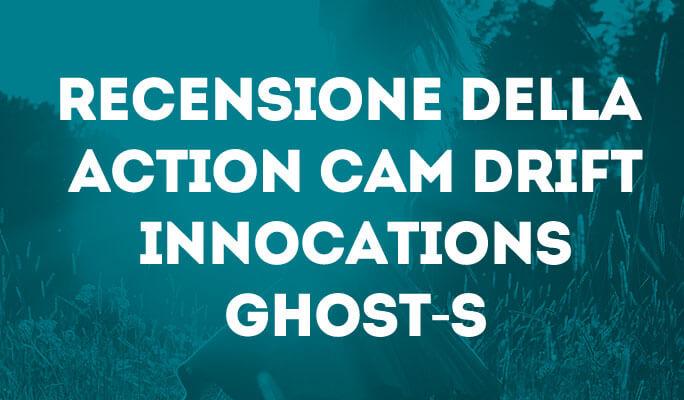 Recensione della action cam Drift Innocations Ghost-S