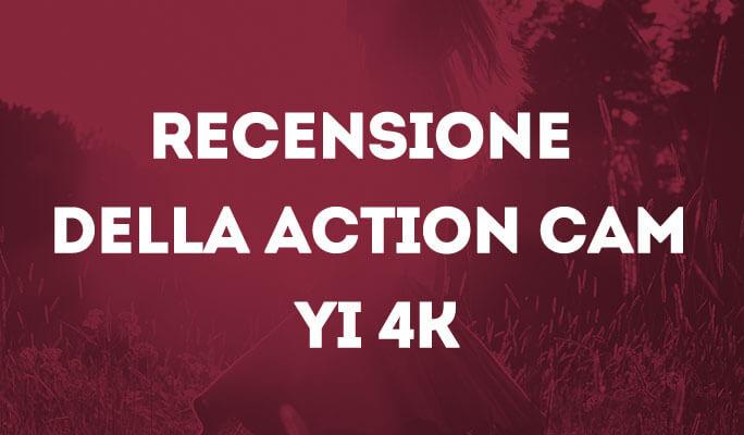 Recensione della action cam YI 4K