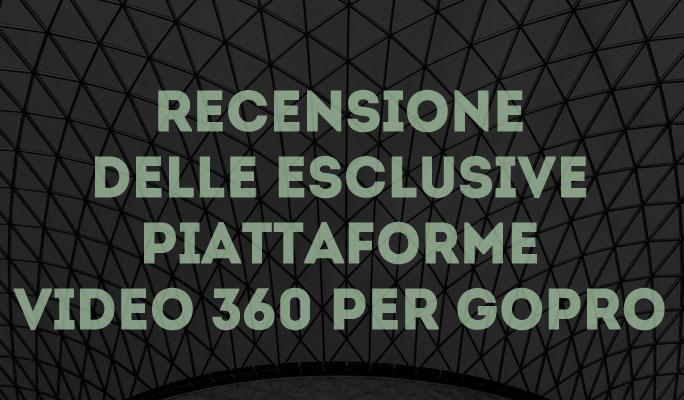 Recensione delle esclusive piattaforme video 360 per GoPro