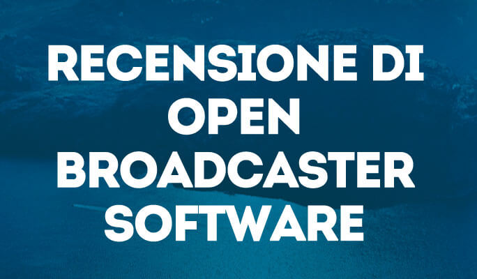 Recensione di Open Broadcaster Software
