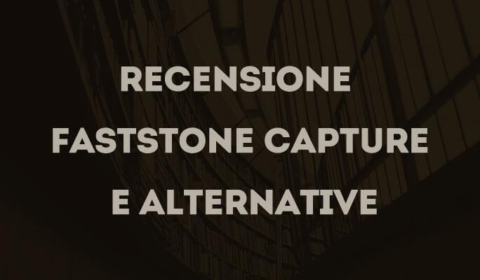 Recensione FastStone Capture e alternative