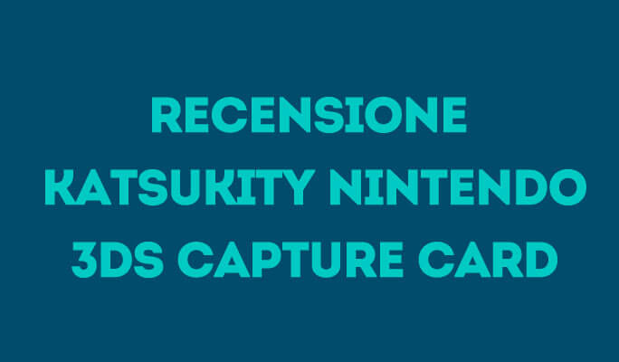 Recensione Katsukity Nintendo 3DS Capture Card