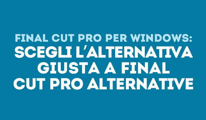 Scegli l'alternativa giusta a Final Cut Pro Alternative