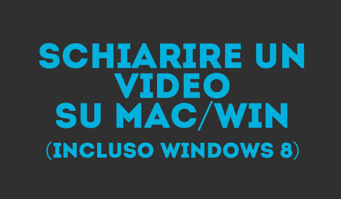 Illuminare Video Scuro su Mac/Win (incluso Windows 8)