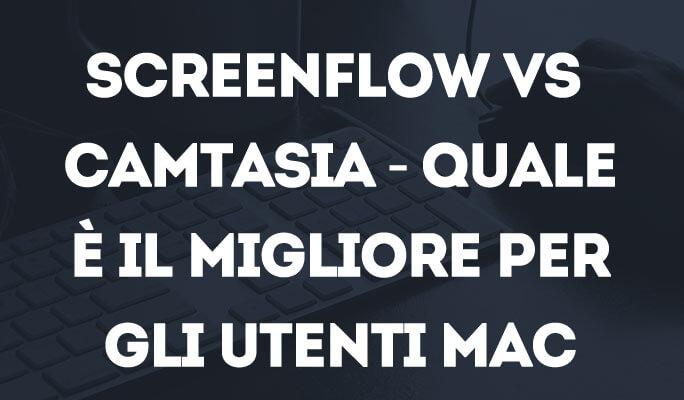 Screenflow vs Camtasia - Quale è il migliore per gli utenti Mac