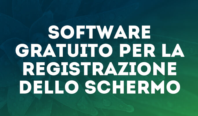 Software gratuito per la registrazione dello schermo