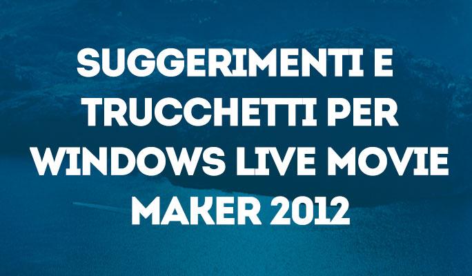 Suggerimenti e trucchetti per Windows Live Movie Maker 2012