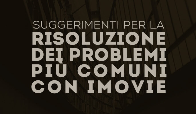 Suggerimenti per la risoluzione dei problemi più comuni con iMovie