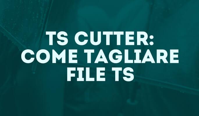 Come Tagliare File TS