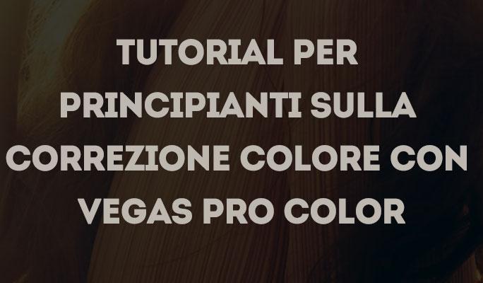 Tutorial per principianti sulla correzione colore con Vegas Pro Color