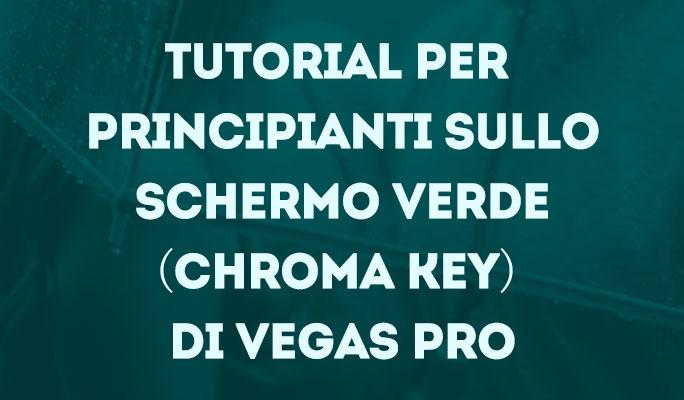 Tutorial per principianti sullo Schermo Verde (Chroma Key) di Vegas Pro