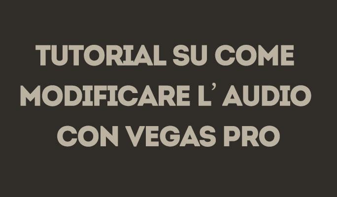 Tutorial su come modificare l'audio con Vegas Pro