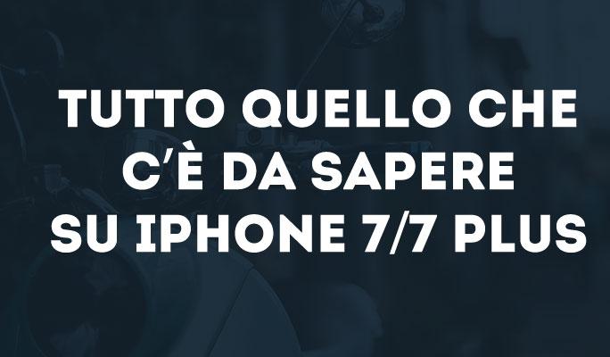 Tutto quello che c'è da sapere su iPhone 7/7 Plus