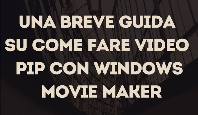 Una breve guida su come fare video PIP con Windows Movie Maker
