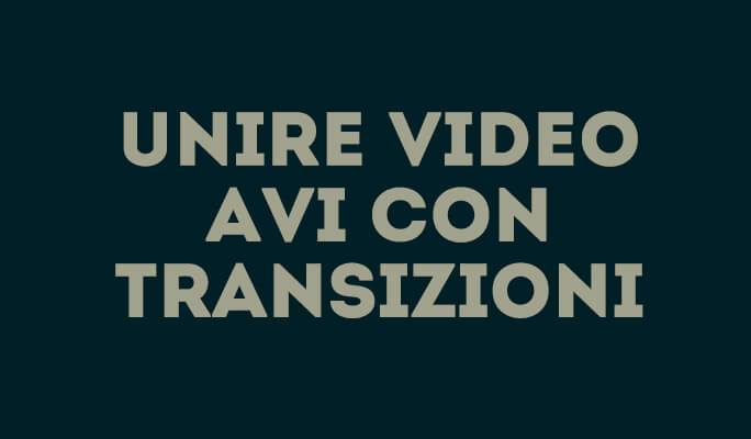 AVI Merger: Come Unire Files AVI Multipli con Transizioni