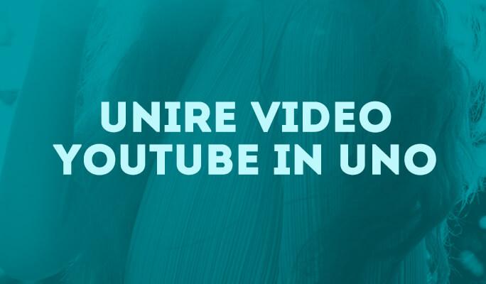 YouTube Merger: Come Combinare Video YouTube in Uno Solo