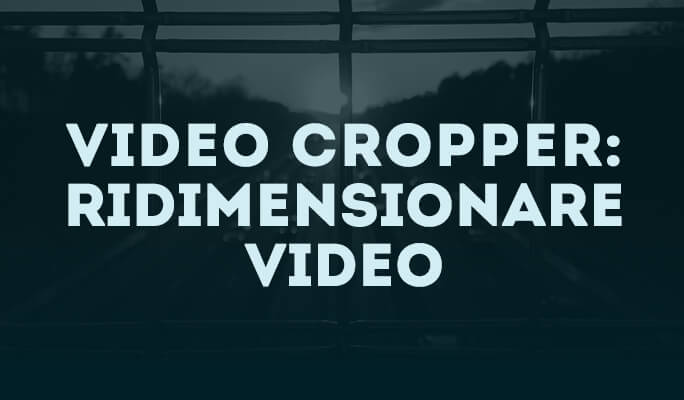 Crop Video: Come Modificare Dimensioni Video
