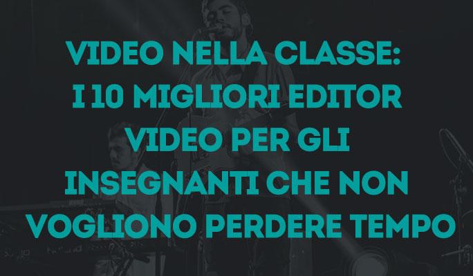 Video nella classe: I 10 migliori editor video per gli insegnanti che non voglio