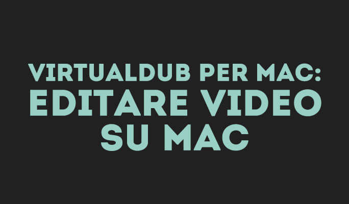 VirtualDub per Mac: Editare Video su Mac