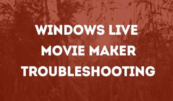 Windows Live Movie Maker Troubleshooting