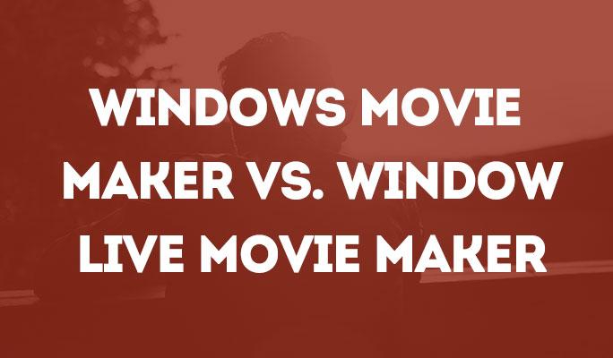 Windows Movie Maker vs. Window Live Movie Maker